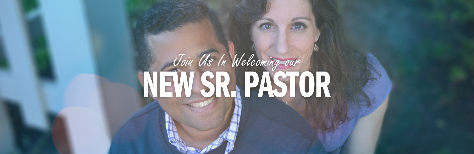 Join Us In Welcoming Our New Sr. Pastor