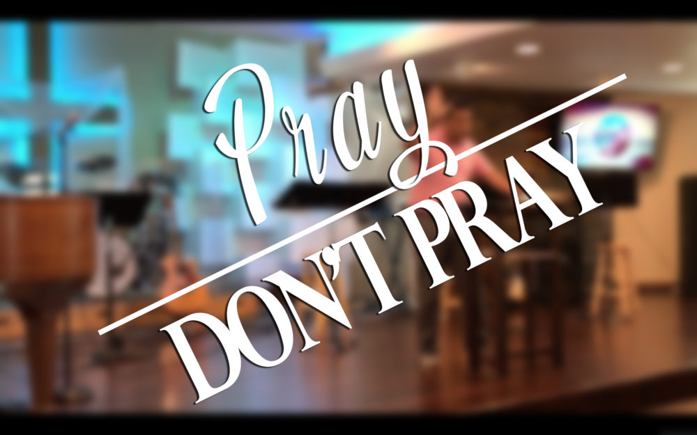 Pray / Don't Pray || Week #2 – Excellent Spirit